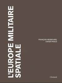 François Heisbourg et Xavier Pasco - Espace militaire - L'Europe souveraineté et coopération.
