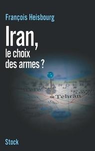 François Heisbourg - Iran, le choix des armes.