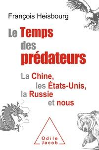 François Heisbourg - Le Temps des prédateurs - La Chine, l'Amérique, la Russie et nous.