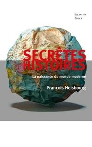 François Heisbourg - Secrètes histoires - La naissance du monde moderne.