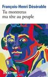 François-Henri Désérable - Tu montreras ma tête au peuple.