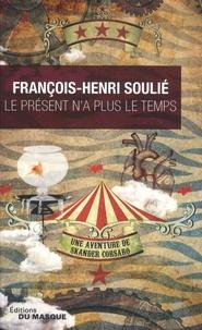 François-Henri Soulié - Le présent n'a plus le temps - Une aventure de Skander Corsaro.