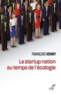 François Henry - La startup nation au temps de l'écologie - Le sens du travail contemporain.