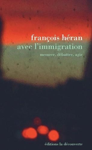 Avec l'immigration. Mesurer, débattre, agir