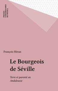 François Héran - Le Bourgeois de Séville - Terre et parenté en Andalousie.