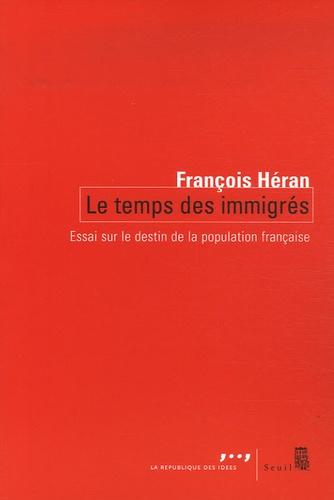 François Héran - Le temps des immigrés - Essai sur le destin de la population française.