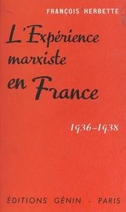François Herbette et Claude-Joseph Gignoux - L'expérience marxiste en France - Témoignage d'un cobaye conscient, 1936-1938.
