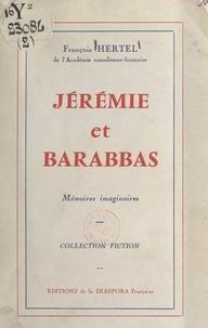 François Hertel - Jérémie et Barabbas - Mémoires imaginaires.