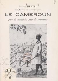 François Hertel - Le Cameroun - Pays de curiosités, pays de contrastes.