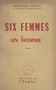 François Hertel - Six femmes, un homme.