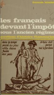 François Hincker et Marc Ferro - Les Français devant l'impôt sous l'Ancien Régime.