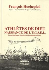 François Hochepied - Athlètes de Dieu - Naissance de l'Union Générale et Sportive de l'Enseignement Libre.