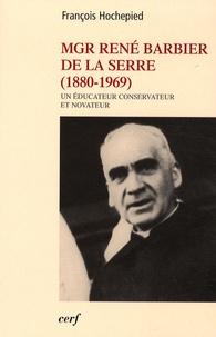 François Hochepied - Mgr René Barbier de la Serre (1880-1969) - Un éducateur conservateur et novateur.