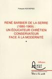 François Hochepied - René Barbier de la Serre (1880-1969) : un éducateur chrétien conservateur face à la modernité.