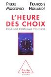François Hollande et Pierre Moscovici - L'heure des choix - Pour une économie politique.
