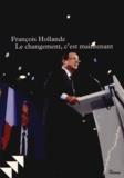 François Hollande - Le changement, c'est maintenant - Discours du Bourget, 22 janvier 2012.