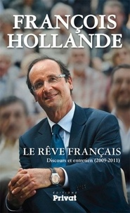 François Hollande - Le rêve français - Discours et entretien (2009-2011).