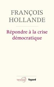 François Hollande - Répondre à la crise démocratique.