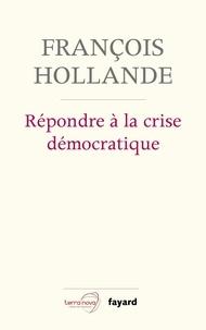 François Hollande - Répondre à la crise démocratique - Entretiens.