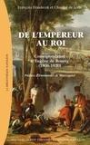 François Houdecek et Chantal de Loth - De l'empereur au roi - Correspondance d'Eugène de Roussy (1806-1830).