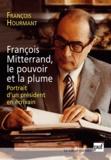 François Hourmant - François Mitterrand, le pouvoir et la plume - Portrait d'un président en écrivain.