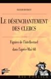 François Hourmant - Le désenchantement des clercs - Figures de l'intellectuel dans l'après-mai 68.