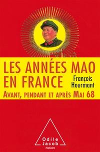 François Hourmant - Les années Mao en France - Avant, pendant et après Mai 68 (1966-1976).