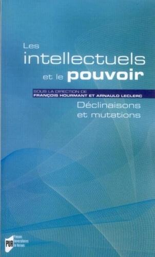 François Hourmant et Arnauld Leclerc - Les intellectuels et le pouvoir - Déclinaisons et mutations.