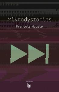 François Houste - Mikrodystopies.