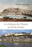 Francois Houvenaghel - Le château de Chinon au fil du temps - Du Ve au XVIIIe siècle.