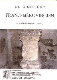 François Houzelle - Un cimetière franc-mérovingien à Aubermont.
