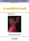 François Hubault - La centralité du travail - L'activité en question suivi de De l'amélioration des conditions de travail (ACT) à la qualité de vie au travail (QVT) : quelles(s) évolution(s) des manières de voir, des manières d'agir ?.