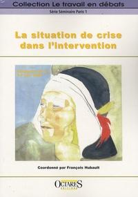 François Hubault - La situation de crise dans l'intervention.
