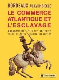 François Hubert et Christian Block - Bordeaux au XVIIIe siècle - Le commerce atlantique et l'esclavage.