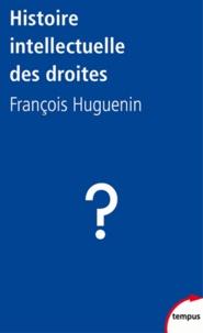 François Huguenin - Histoire intellectuelle des droites - Le conservatisme impossible.