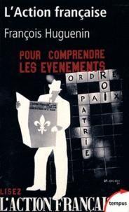 François Huguenin - L'Action Française - Une histoire intellectuelle.