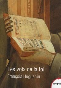 François Huguenin - Les voix de la foi - Vingt siècles de catholicisme par les textes.