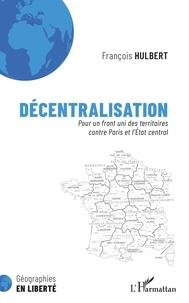 François Hulbert - Décentralisation - Pour un front uni des territoires contre Paris et l'Etat central.