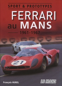 François Hurel - Ferrari au Mans 1961-1967 - Sport & prototypes.