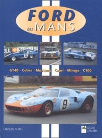 François Hurel - Ford au Mans - GT40, Cobra, Mustang, Capri MIrage, C100.