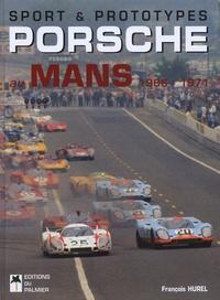 François Hurel - Porsche au Mans 1966-1971.