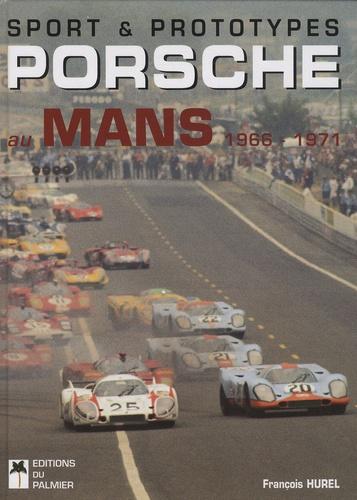 François Hurel - Sport & prototypes Porsche au Mans - 1966-1971.