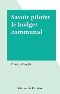 François Huyghe - Savoir piloter le budget communal.