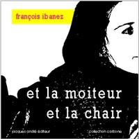 François Ibanez - Et la moiteur et la chair.