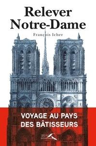 François Icher - Relever Notre-Dame - Voyage au pays des bâtisseurs.