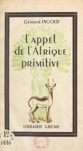 François Ingold et Jean D'esme - L'appel de l'Afrique primitive - Juin-août 1940 au Tchad.