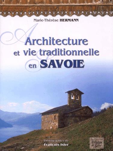 François Isler et Marie-Thérèse Hermann - Architecture et vie traditionnelle en Savoie.