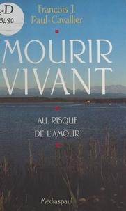 François J. Paul-Cavallier - Mourir vivant : au risque de l'amour.