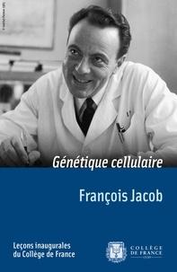 François Jacob - Génétique cellulaire - Leçon inaugurale prononcée le vendredi 7 mai 1965.
