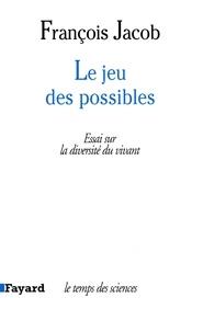François Jacob - Le Jeu des possibles - Essai sur la diversité du vivant.